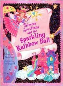 Princess Jeweliana and the Sparkling Rainbow Ball - Allia Zobel Nolan