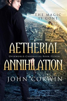 Aetherial Annihilation: Book Eleven of the Overworld Chronicles (Volume 11) - John Corwin