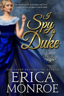 I Spy a Duke (Covert Heiresses Book 1) - Erica Monroe