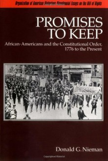 Promises to Keep: African-Americans and the Constitutional Order, 1776 to the Present (Organization of American Historians Bicentennial Essays on the Bill of Rights) - Donald G. Nieman