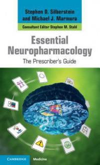 Essential Neuropharmacology: The Prescriber's Guide - Stephen D. Silberstein, Michael J. Marmura, Stephen M. Stahl, Nancy Muntner