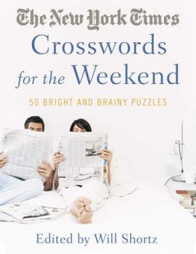 The New York Times Crosswords for the Weekend: Bright and Brainy Puzzles - Will Shortz