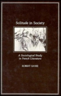 Solitude in Society: A Sociological Study in French Literature - Robert Sayre