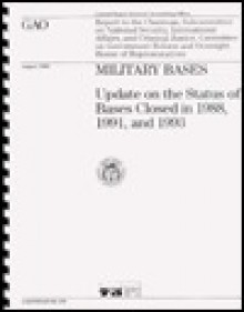 Military Bases: Update on the Status of Bases Closed in 1988, 1991, and 1993 - James F. Wiggins