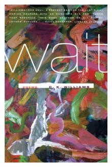 Wait: Poems - C.K. Williams