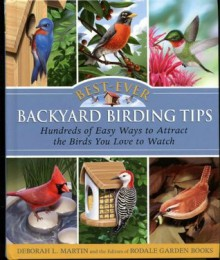 Best-Ever Backyard Birding Tips: Hundreds of Easy Ways to Attract the Birds You Love to Watch - Deborah Martin