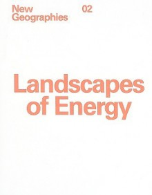 New Geographies, 2: Landscapes Of Energy (Graduate School Of Design New Geographies) - Rania Ghosn