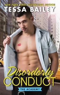 Disorderly Conduct: The Academy - Tessa Bailey
