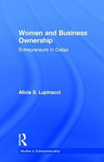 Women and Business Ownership: Entrepreneurs in Dallas - Alici Lupinacci