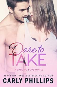 Dare to Take (Dare to Love Book 6) - Carly Phillips