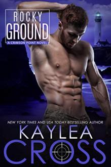 Rocky Ground (Crimson Point #4) - Kaylea Cross