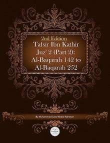 Tafsir Ibn Kathir Juz' 2 (Part 2): Al-Baqarah 142 to Al-Baqarah 252 2nd Edition - Muhammad Saed Abdul-Rahman