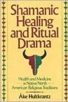 Shamanic Healing & Ritual DRAM: Health & Medicine in the Native North American Religious Traditions - Åke Hultkrantz