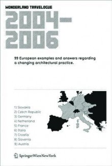 Wonderland Travelogue 2004-2006: 99 European Examples and Answers Regarding a Changing Architectural Practice - Association Wonderland, H. Moravcikova, J. Tabor, A.-L. Ngo, A. Bokern, M. Biraghi, M. Mrdulja, M. Vardjan, G. Kaiser, D. Steiner