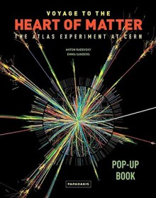 Voyage to the Heart of Matter: The ATLAS Experiment at CERN (Pop-Up Books (Papadakis)) - Emma Sanders