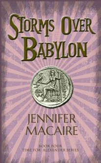 Storms Over Babylon (The Time for Alexander #4) - Jennifer Macaire