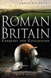 A Brief History of Roman Britain. by J.P. Alcock - Joan P. Alcock