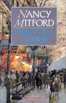 Don't Tell Alfred - Nancy Mitford