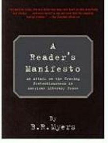 A Reader's Manifesto: An Attack on the Growing Pretentiousness in American Literary Prose - B.R. Myers