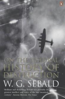 On the Natural History of Destruction - W.G. Sebald