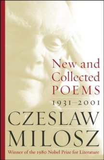 New and Collected Poems: 1931-2001 - Czesław Miłosz