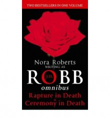Rapture in Death & Ceremony in Death - J.D. Robb