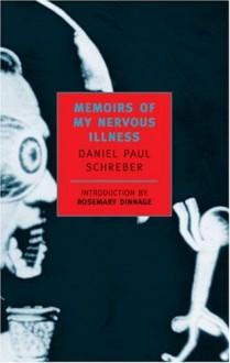 Memoirs of My Nervous Illness - Daniel Paul Schreber, Richard A. Hunter, Ida Macalpine, Rosemary Dinnage