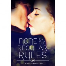 None of the Regular Rules - Erin Downing