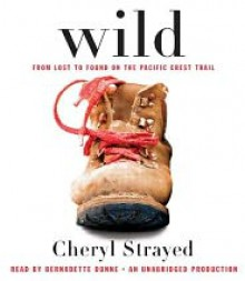Wild: From Lost to Found on the Pacific Crest Trail - Cheryl Strayed, Bernadette Dunne