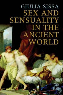 Sex and Sensuality in the Ancient World - Giulia Sissa,Allan Cameron,George Staunton