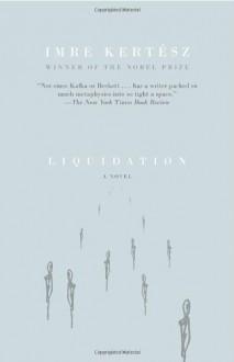 Liquidation - Imre Kertész, Tim Wilkinson