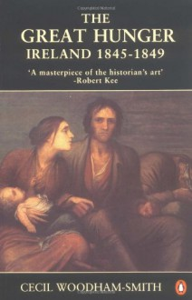 The Great Hunger: Ireland: 1845-1849 - Cecil Woodham-Smith, Charles Woodham
