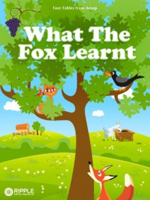 What The Fox Learnt: Four Fables from Aesop - Aesop,Ripple Digital Publishing