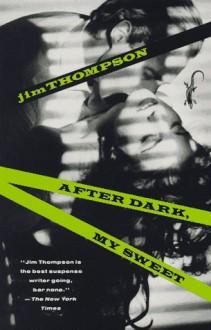 After Dark, My Sweet - Jim Thompson