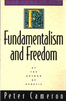 Fundamentalism And Freedom - Peter Scott Cameron
