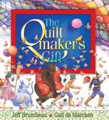 The Quiltmaker's Gift - Jeff Brumbeau, Gail de Marcken