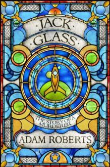 Jack Glass: The Story of A Murderer (Golden Age) - Adam Roberts