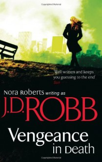 Vengeance in Death (In Death #6) - J.D. Robb