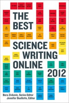 The Best Science Writing Online 2012 - Bora Zivkovic,Jennifer Ouellette