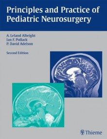 Principles and Practice of Pediatric Neurosurgery - A. Leland Albright, Ian Pollack