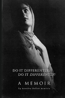 Do It Differently, Do It Differently! a Memoir - Saundra Dubow Azmitia