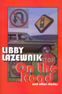 On the road: and other stories - Libby Lazewnik