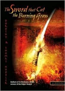 The Sword That Cut the Burning Grass - Dorothy Hoobler, Thomas Hoobler