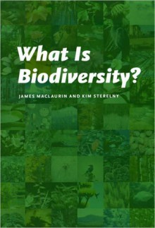 What Is Biodiversity? - James Maclaurin, Kim Sterelny