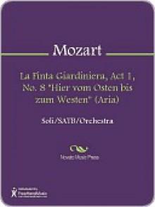 """La Finta Giardiniera, Act 1, No. 8 """"Hier vom Osten bis zum Westen"""" (Aria) - Wolfgang Amadeus Mozart"""