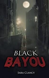 Black Bayou (Dark Legacy Series Book 1) - Sara Clancy, Ron Ripley, Emma Salam, Scare Street
