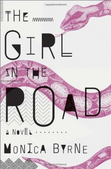 By Monica Byrne The Girl in the Road: A Novel - Monica Byrne