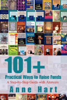 101+ Practical Ways To Raise Funds: A Step By Step Guide With Answers - Anne Hart