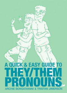 A Quick & Easy Guide to They/Them Pronouns - Archie Bongiovanni,Tristan Jimerson