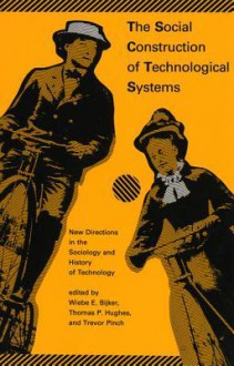 The Social Construction of Technological Systems: New Directions in the Sociology and History of Technology - Wiebe E. Bijker, Thomas P. Hughes, Trevor Pinch, Deborah G. Douglas